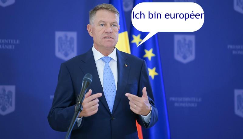 Klaus Ionopot Iohannis nagyon européer ám, amikor épp nem a magyarokat rúgja :)