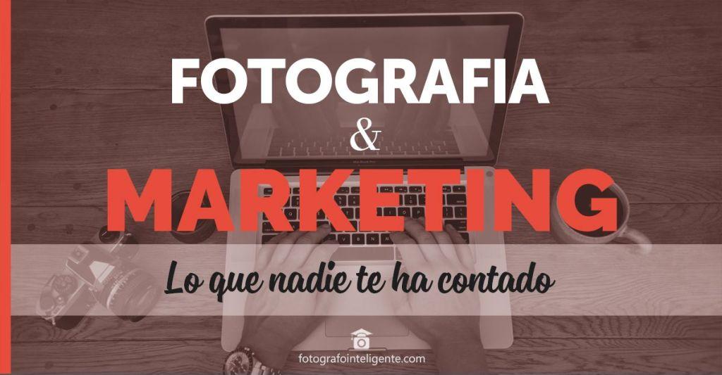 Secretos que deberías saber de Fotografía y Marketing