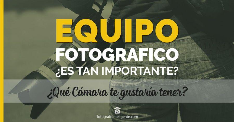 Equipo Fotográfico ¿Es tan Importante?