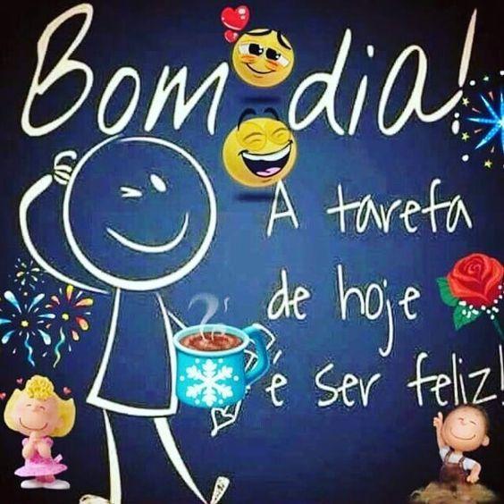 A tarefa de Hoje é ser feliz! tenha Uma feliz semana.