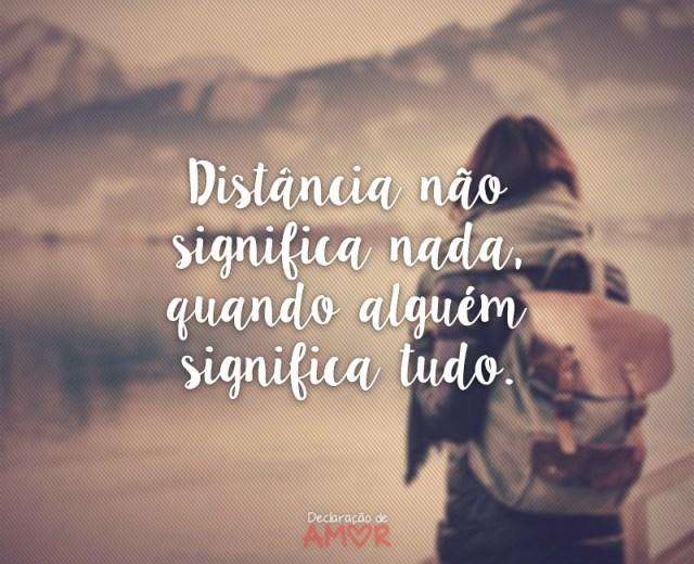 distância não significa nada, quando alguém significa tudo.