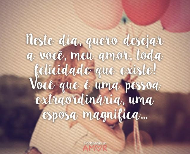Neste dia, quero desejar a você, meu amor, toda felicidade que existe!