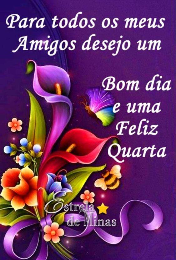 Para todos os amigos, o meu desejo de bom dia e feliz quarta