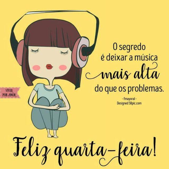 O segredo é deixar a música mais alta, feliz quarta-feira!