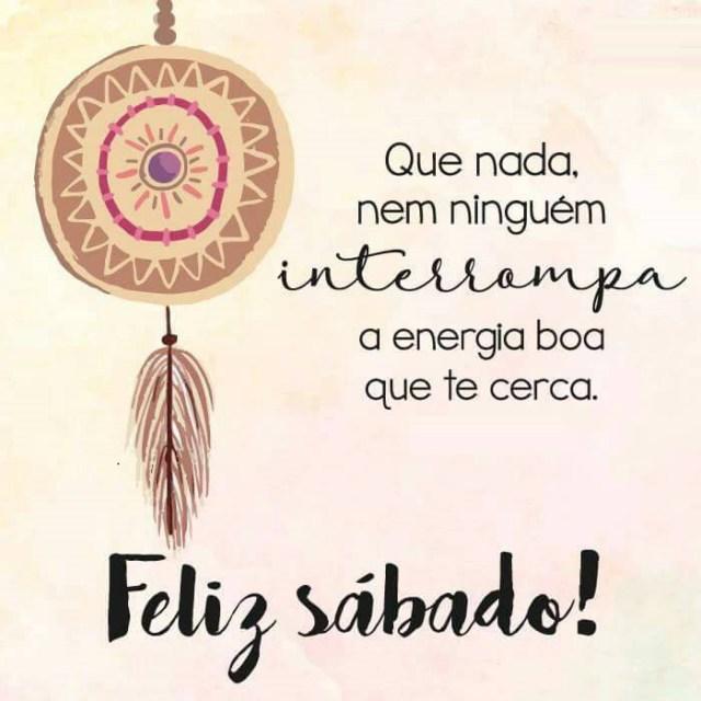 que nada interrompa a energia boa que te cerca feliz sábado