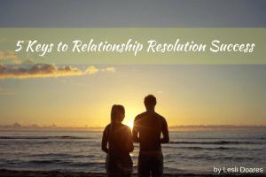 5 Keys to Relationship Resolution Success