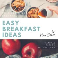 Easy Breakfast Ideas by Anne Elliott