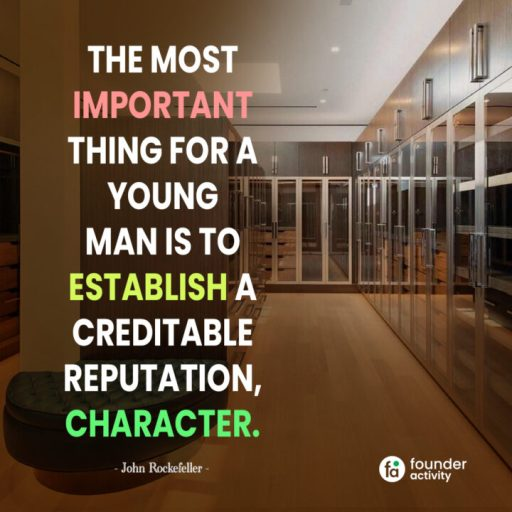 The most important things for a young man is to establish a creditable reputation, character. -John Rockefeller-