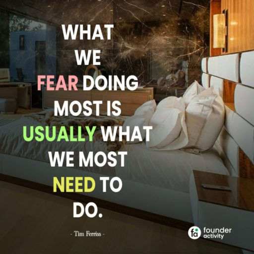 What we fear doing most is usually what we most need to do. -Tim Ferriss-