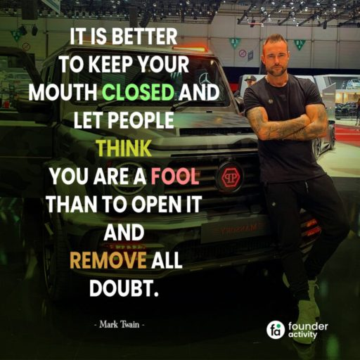 It is better to keep your mouth closed and let people think you are a fool than to open it and remove all doubt. -Mark Twain-