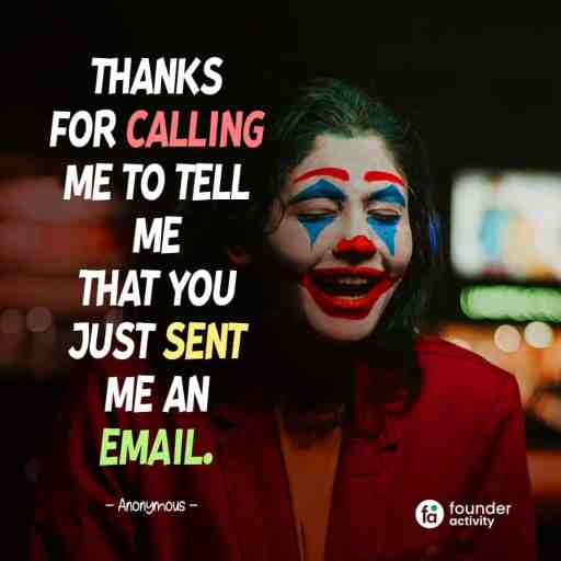 Thanks for calling me to tell me that you just sent me an email. -Anonymous-