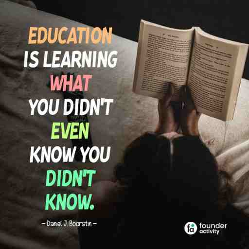Education is learning what you didn't even know you didn't know. -Daniel J. Boorstin-