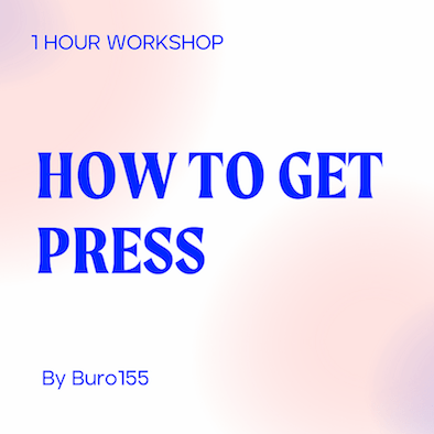 Join Buro155's How to get press Workshop, for just £15!