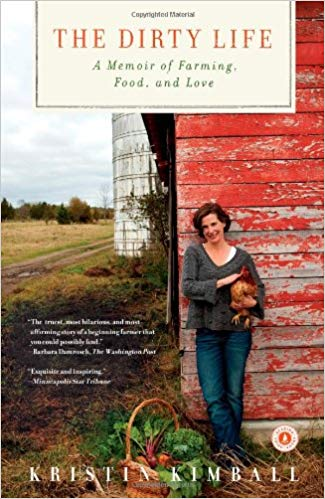 The Dirty Life: A Memoir of Farming, Food, and Love (by Kristin Kimball)