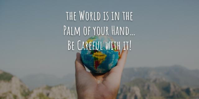 World is in the palm of your hand