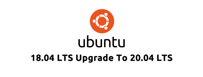Ubuntu 18.04 LTS Upgrade to Ubuntu 20.04 LTS