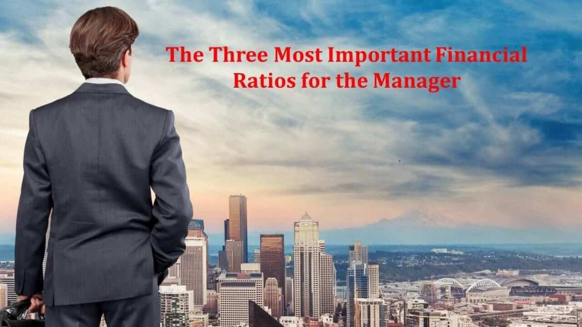 The Three Most Important Financial Ratios for the Manager