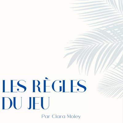Les règles du jeu, un podcast de Clara Moley