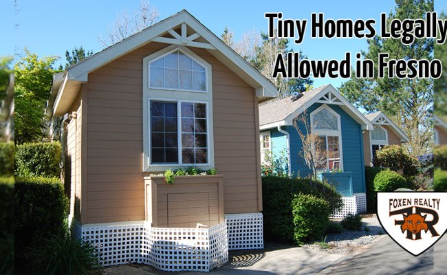 Tiny Homes Legally Allowed In Fresno Foxen Realty
