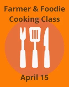 Farmer & Foodie Cooking Class April 15