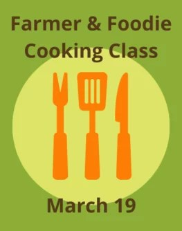 Farmer & Foodie Cooking Class March 19