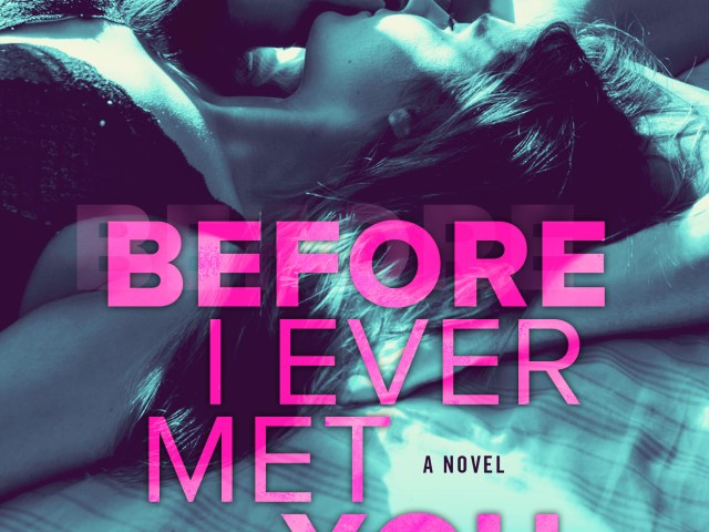 Cover Reveal ~ BEFORE I EVER MET YOU by @MetalBlonde #WOW #Excited @ninabocci