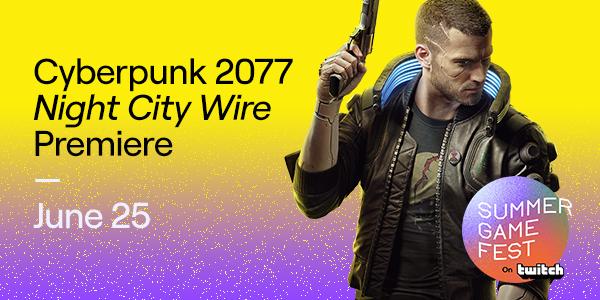 サイバーパンク2077:6月26日のオンラインイベント「Night City Wire」で最新情報公開