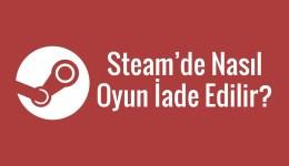 Steam Oyun İade Etme ve Para İadesi Alma