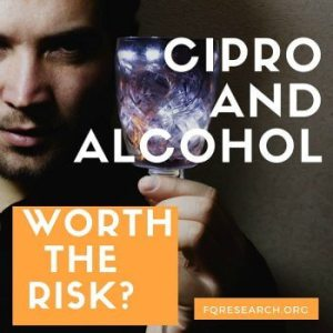 Cipro and Alcohol, is it worth the risk?