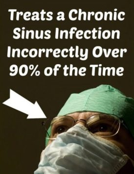 Chronic sinus infection remedy is wrong 96% of the time. Don't allow your doctor to treat you for the wrong problem.