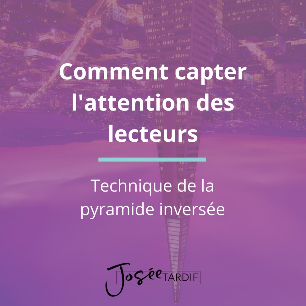 Technique de la pyramide inversée pour des textes pus lisibles et qui captent l'attention des lecteurs.
