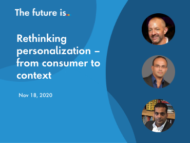 Rethinking personalization – from consumer to context