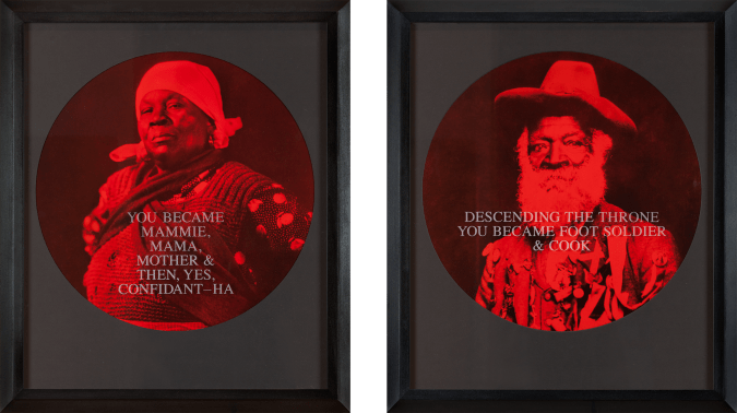 """Two circular photographs printed in red and black tones depict a man and woman, framed by black. Text printed across the woman reads """"You Became Mammie, Mama, Mother, Then, Yes, Confidant-Ha."""" Text printed across the man reads """"Descending the Throne You Became Foot Soldier & Cook."""""""