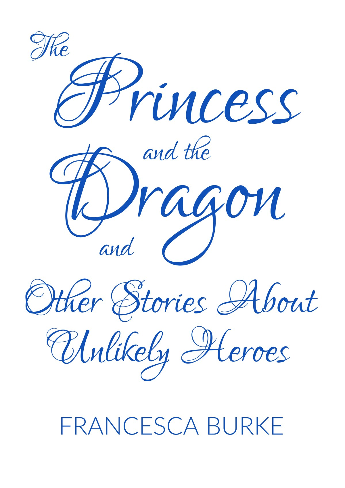 The Princess and the Dragon and Other Stories About Unlikely Heroes by Francesca Burke Cover