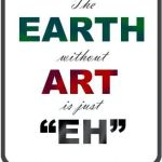 """The Earth Without ART is just """"EH"""""""