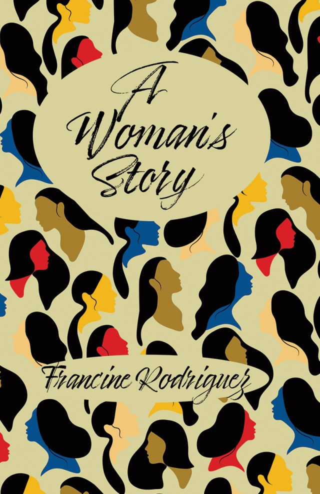 A Woman's Story, by Francine Rodriguez--front cover shows multi-colored women's heads in sihlouette