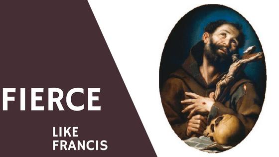 fierce like francis