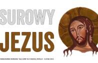 Surowy Jezus – Daję Słowo 11 II 2018: VI niedziela B