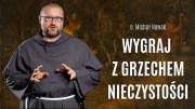 Jak wygrać z grzechami nieczystymi? | o. Michał Nowak OFM Conv.