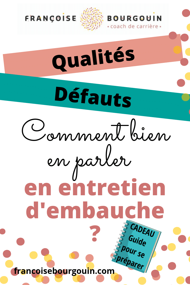 qualites-defauts-entretien-embauche - françoise Bourgouin - coach de votre carrière après 45 ans