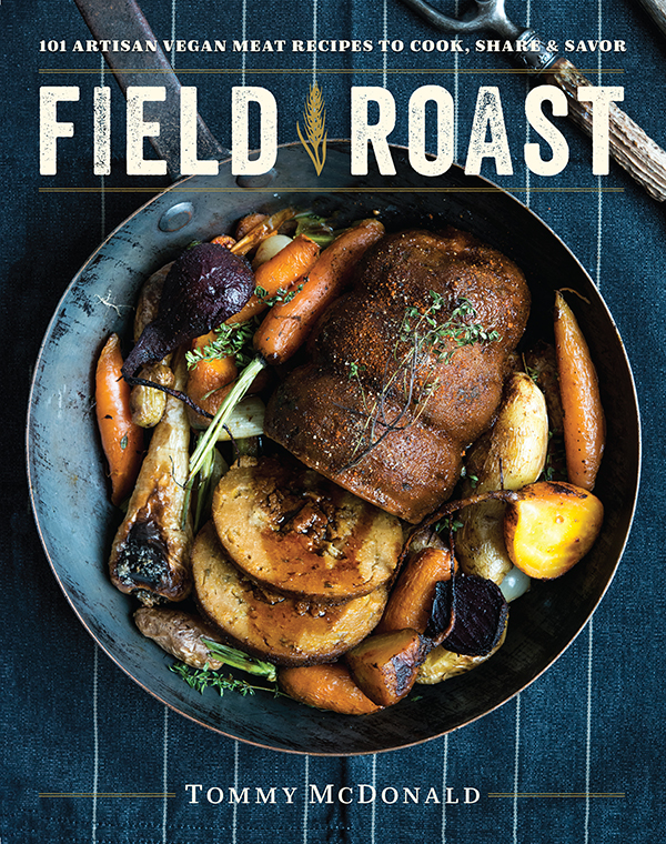 The Field Roast Cookbook by Tommy McDonald