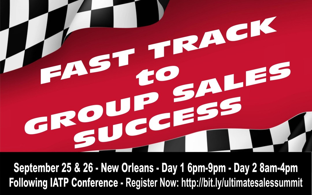 'Fast Track to Group Sales Summit' at D&B New Orleans Sept. 25-26 after IATP by Sheryl Bindelglass