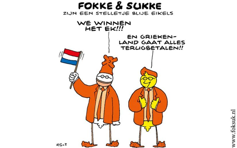 A typical Dutch comic. 'We're going to win the European Cup [soccer tournament]!' 'And Greece is going to pay everything back!!'