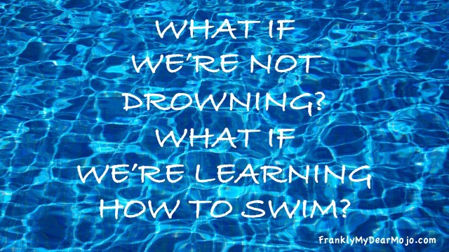 What If We're Not Drowning