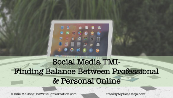 Edie Melson: Social Media TMI- Finding Balance Between Professional & Personal Online