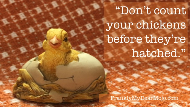 "Frankly, My Dear . . . : Momma says, ""Don't count your chickens before they're hatched."""