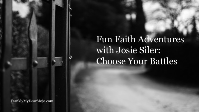 Frankly, My Dear . . . : Fun Faith Adventures with Josie Siler: Choose Your Battles
