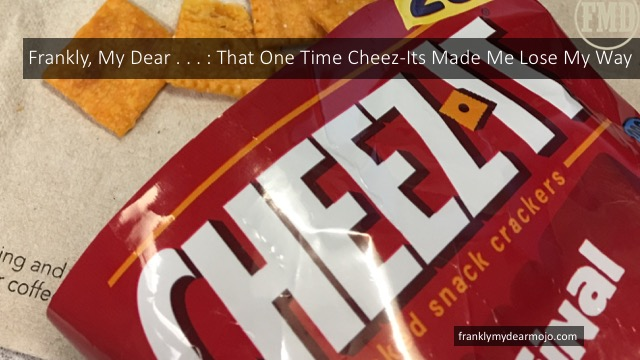 Frankly, My Dear . . . : That One Time Cheez-Its Made Me Lose My Way