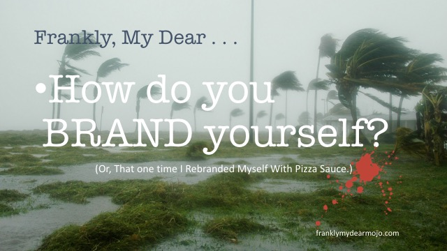 Frankly, My Dear . . . : That One Time I Rebranded Myself With Pizza Sauce