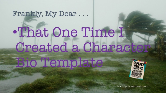 Frankly, My Dear . . . : That One Time I Created a Character Bio Template